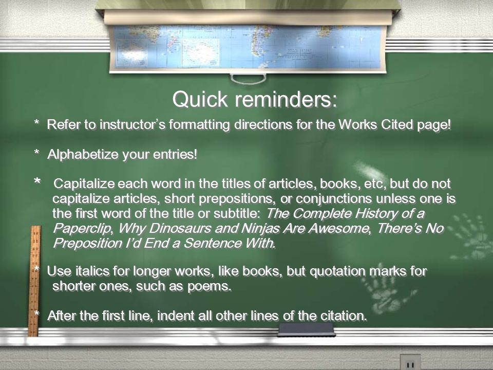 Quick reminders: * Refer to instructor's formatting directions for the Works Cited page.