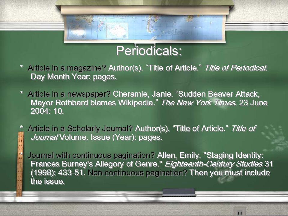 Periodicals: * Article in a magazine. Author(s). Title of Article. Title of Periodical.