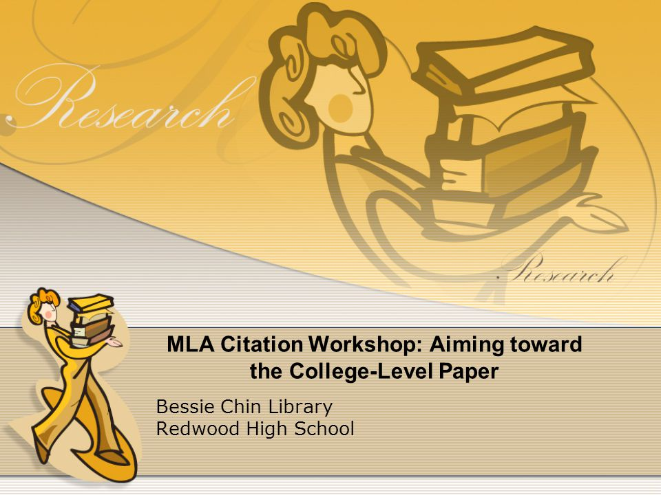 MLA Citation Workshop: Aiming toward the College-Level Paper Bessie Chin Library Redwood High School
