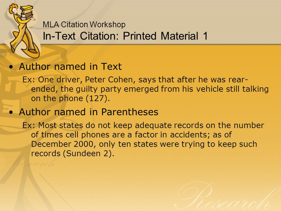 MLA Citation Workshop In-Text Citation: Printed Material 1 Author named in Text Ex: One driver, Peter Cohen, says that after he was rear- ended, the guilty party emerged from his vehicle still talking on the phone (127).