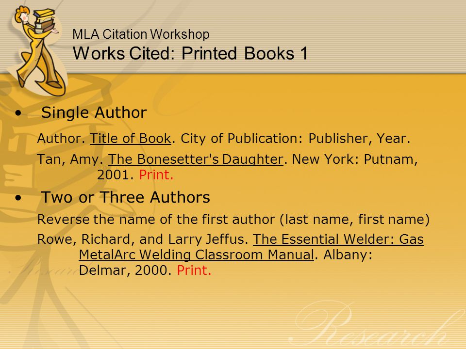 MLA Citation Workshop Works Cited: Printed Books 1 Single Author Author.