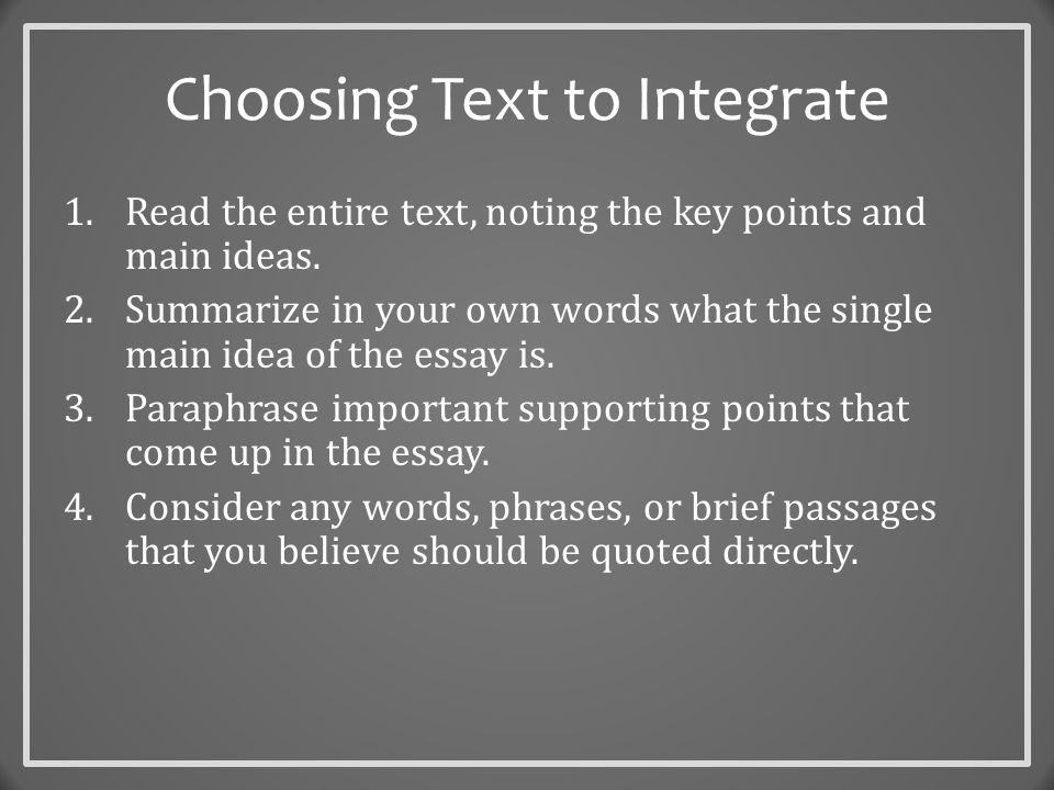 Choosing Text to Integrate 1.Read the entire text, noting the key points and main ideas.