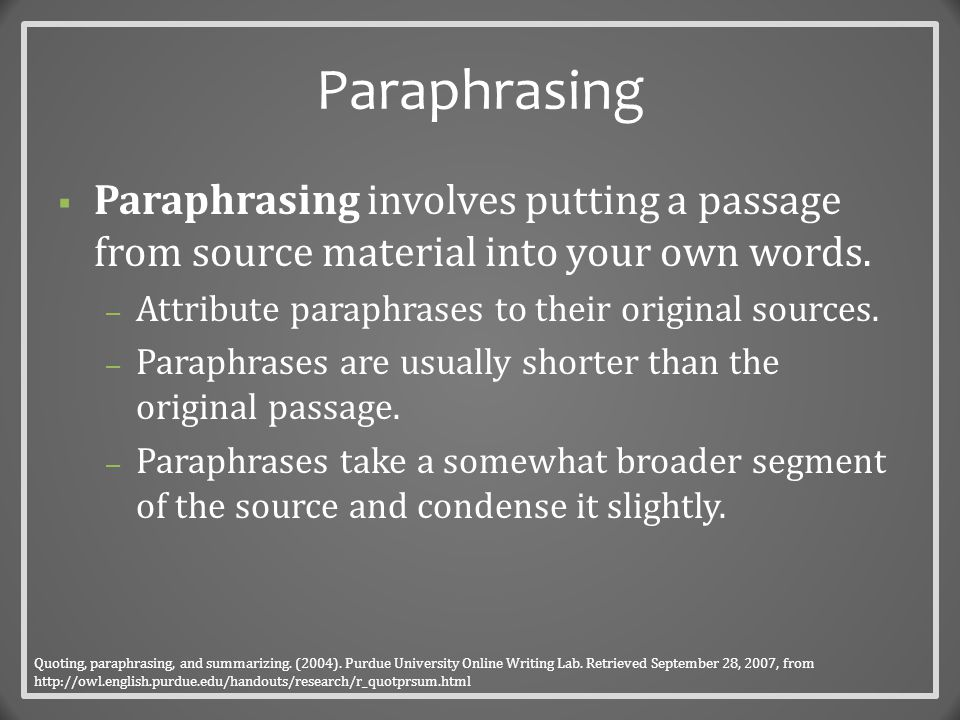 Paraphrasing  Paraphrasing involves putting a passage from source material into your own words.