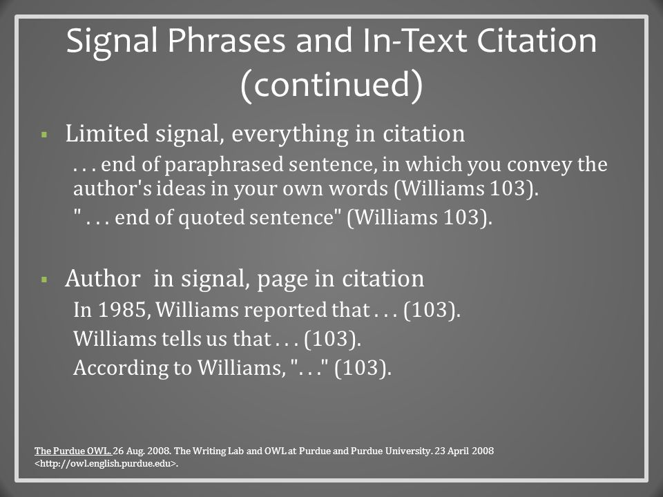 Signal Phrases and In-Text Citation (continued)  Limited signal, everything in citation...