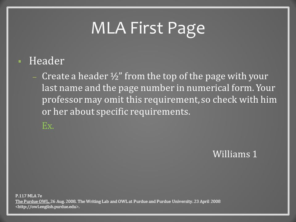 MLA First Page  Header – Create a header ½ from the top of the page with your last name and the page number in numerical form.