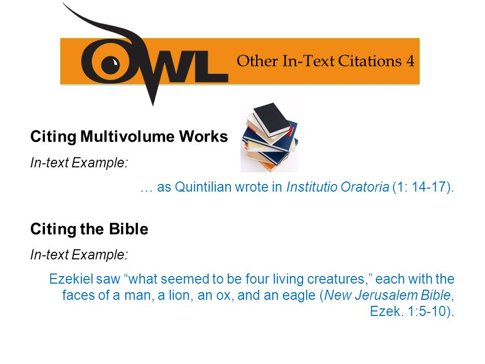 Citing Multivolume Works In-text Example: … as Quintilian wrote in Institutio Oratoria (1: 14-17).