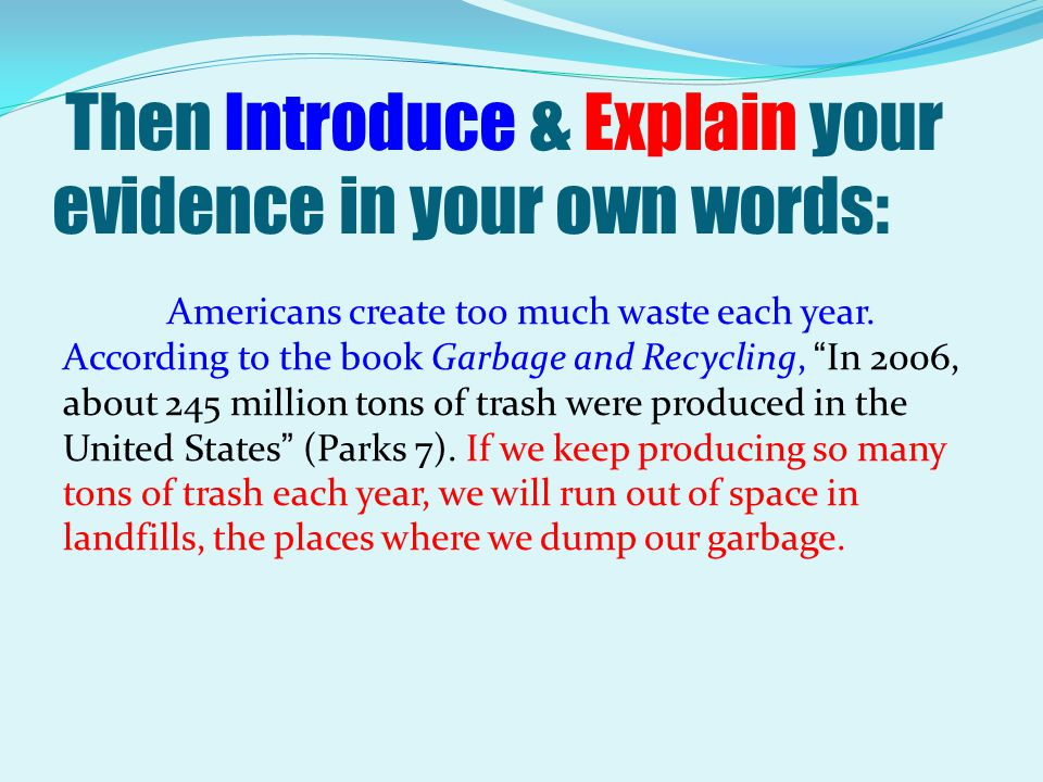 "Then Introduce & Explain your evidence in your own words: Americans create too much waste each year. According to the book Garbage and Recycling, ""In"