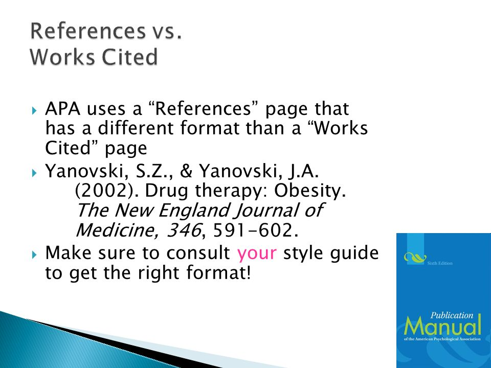  APA uses a References page that has a different format than a Works Cited page  Yanovski, S.Z., & Yanovski, J.A.