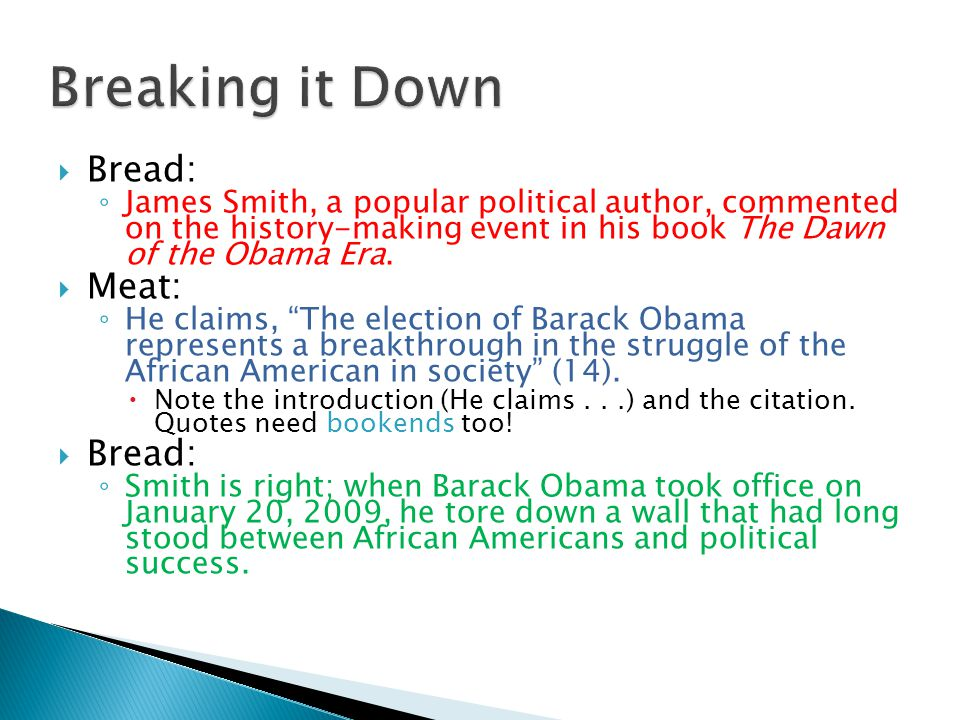 Breaking it Down  Bread: ◦ James Smith, a popular political author, commented on the history-making event in his book The Dawn of the Obama Era.