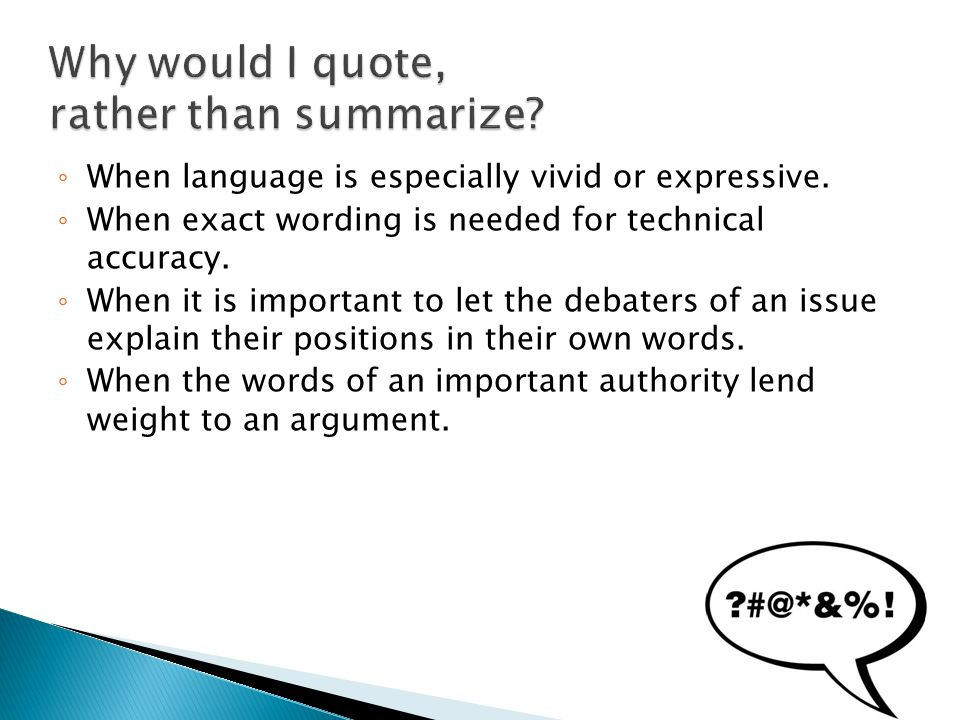 Why would I quote, rather than summarize.◦ When language is especially vivid or expressive.