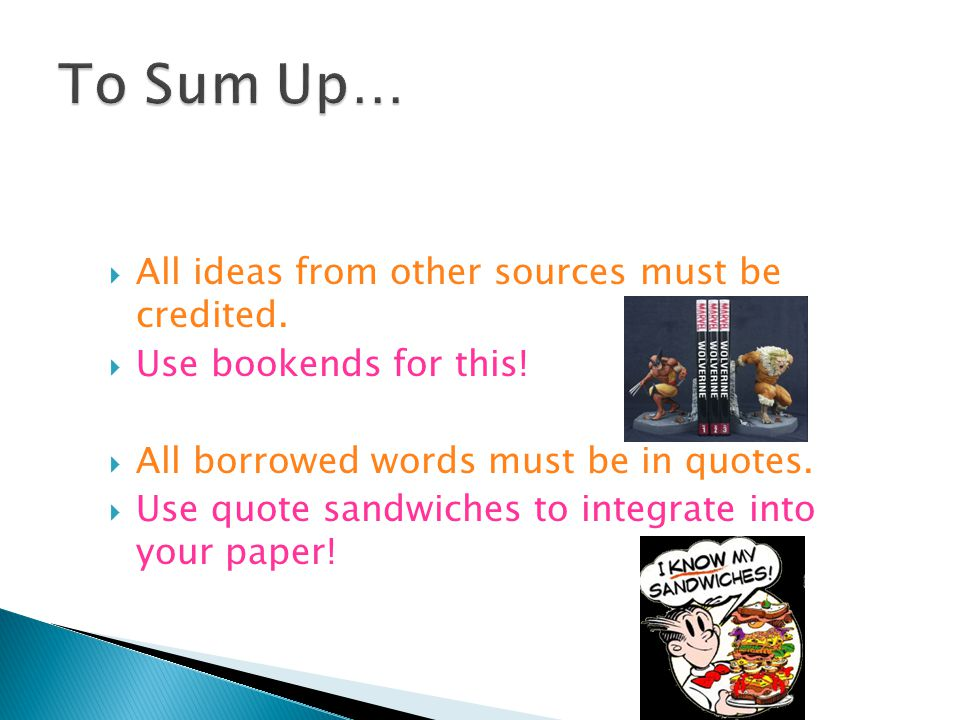  All ideas from other sources must be credited. Use bookends for this.