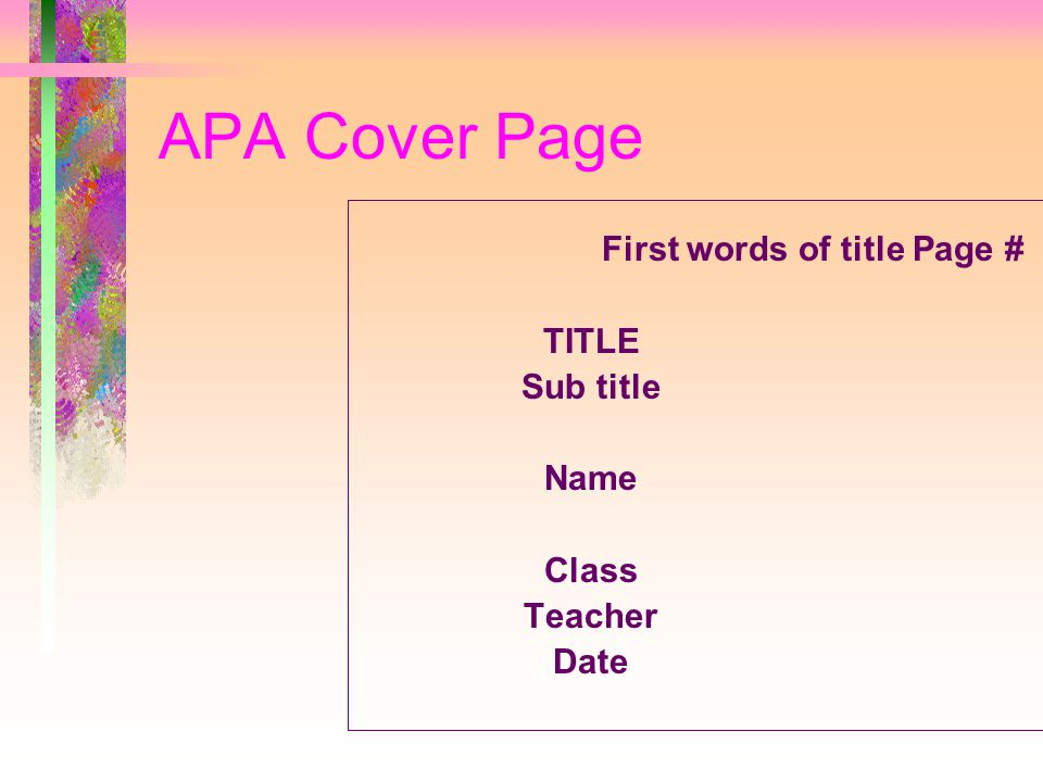 APA Cover Page First words of title Page # TITLE Sub title Name Class Teacher Date