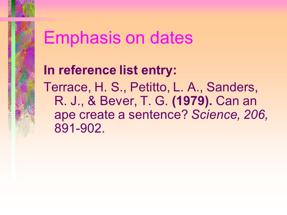 Emphasis on dates In reference list entry: Terrace, H.