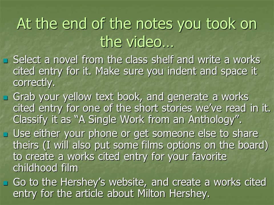At the end of the notes you took on the video… Select a novel from the class shelf and write a works cited entry for it.