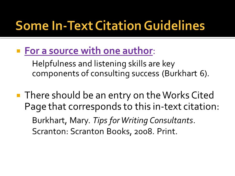  For a source with one author: Helpfulness and listening skills are key components of consulting success (Burkhart 6).