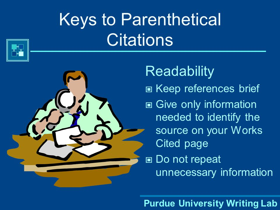Purdue University Writing Lab When Should You Use Parenthetical Citations? When summarizing facts and ideas from a source  Summarizing means to take