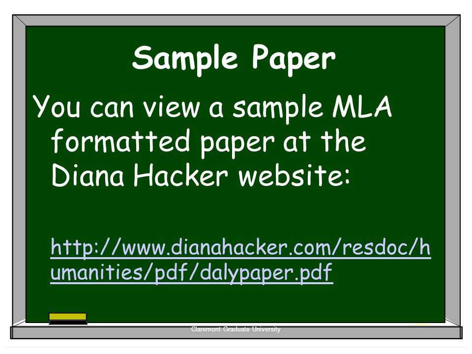 Claremont Graduate University Sample Paper You can view a sample MLA formatted paper at the Diana Hacker website: http://www.dianahacker.com/resdoc/h