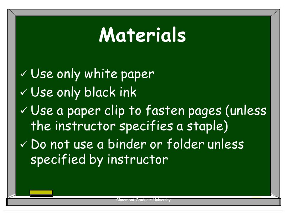 Claremont Graduate University Materials Use only white paper Use only black ink Use a paper clip to fasten pages (unless the instructor specifies a st