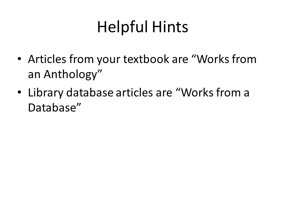 Helpful Hints Articles from your textbook are Works from an Anthology Library database articles are Works from a Database
