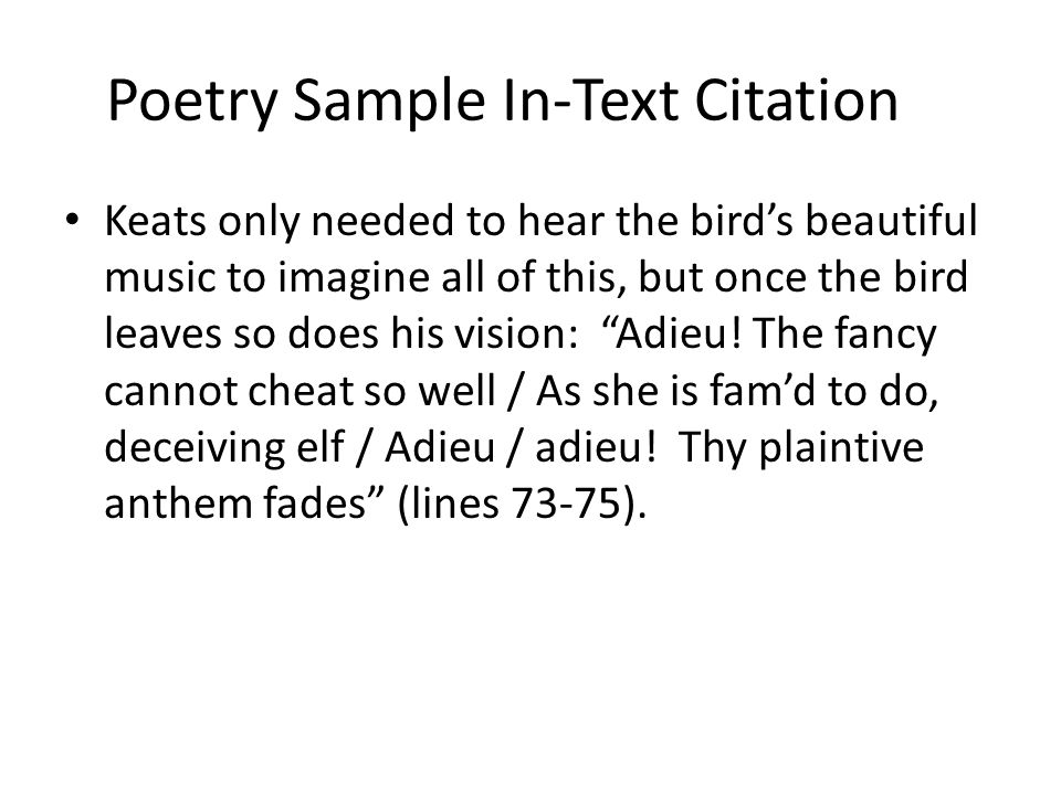 Poetry Sample In-Text Citation Keats only needed to hear the bird's beautiful music to imagine all of this, but once the bird leaves so does his visio