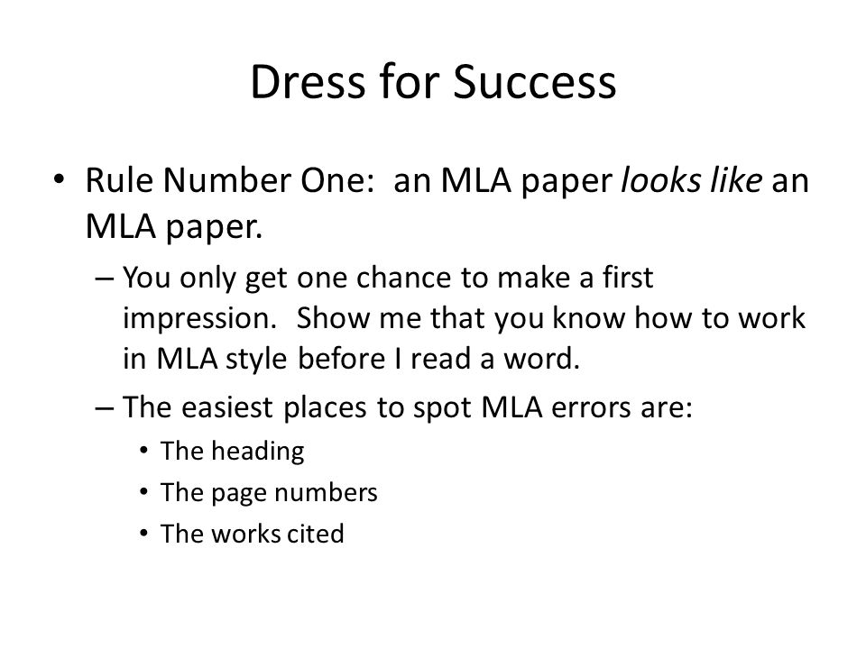 Dress for Success Rule Number One: an MLA paper looks like an MLA paper. – You only get one chance to make a first impression. Show me that you know h