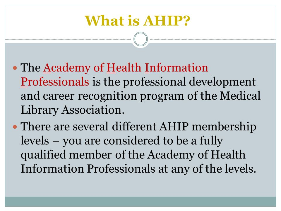 The Academy of Health Information Professionals is the professional development and career recognition program of the Medical Library Association.