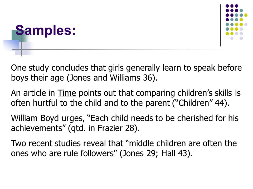 Samples: One researcher concludes that boys develop more slowly than girls (Jones 29).