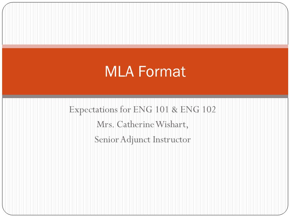 Expectations for ENG 101 & ENG 102 Mrs. Catherine Wishart, Senior Adjunct Instructor MLA Format