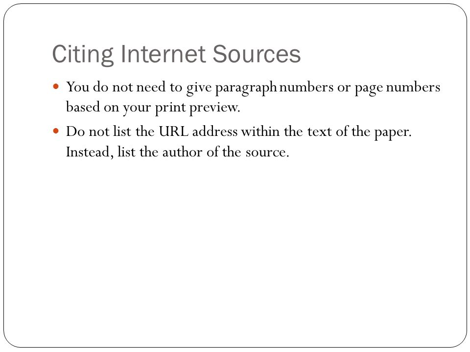 Citing Internet Sources You do not need to give paragraph numbers or page numbers based on your print preview.