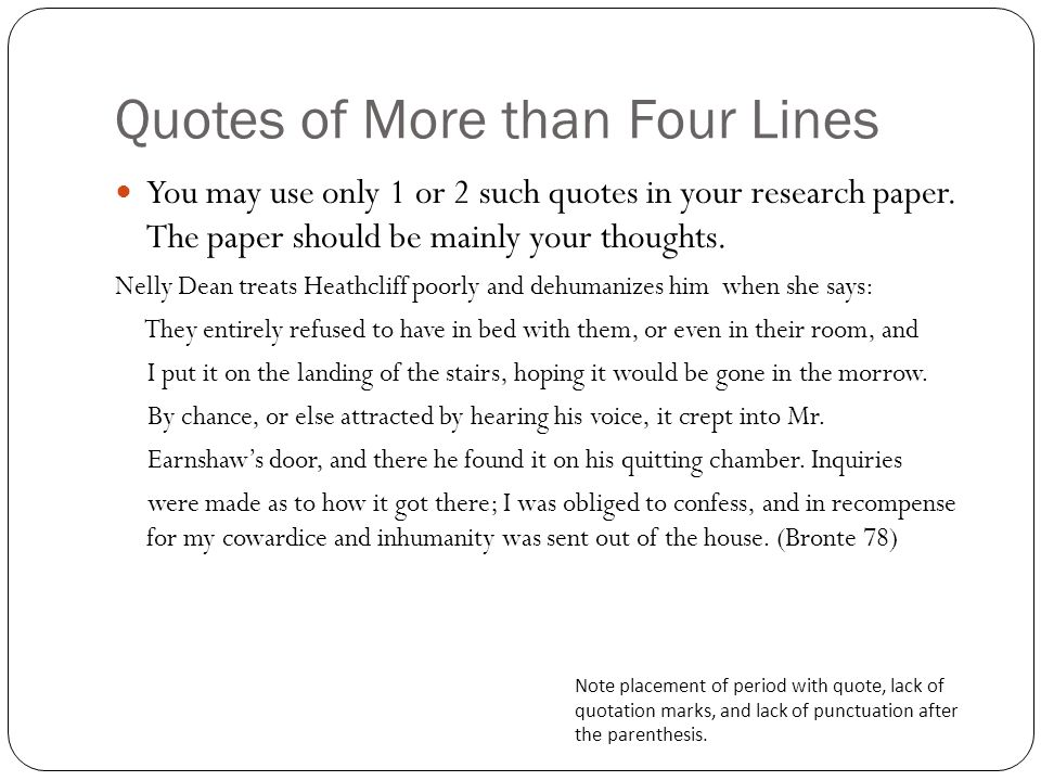 Quotes of More than Four Lines You may use only 1 or 2 such quotes in your research paper.