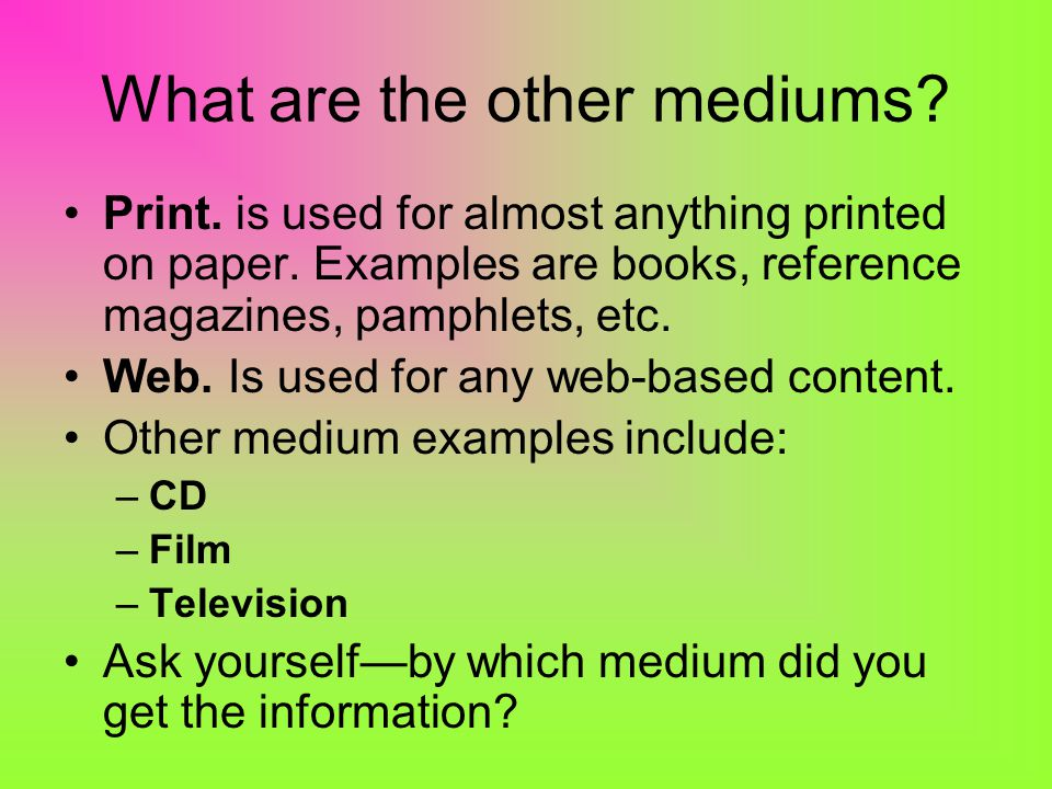 What are the other mediums. Print. is used for almost anything printed on paper.
