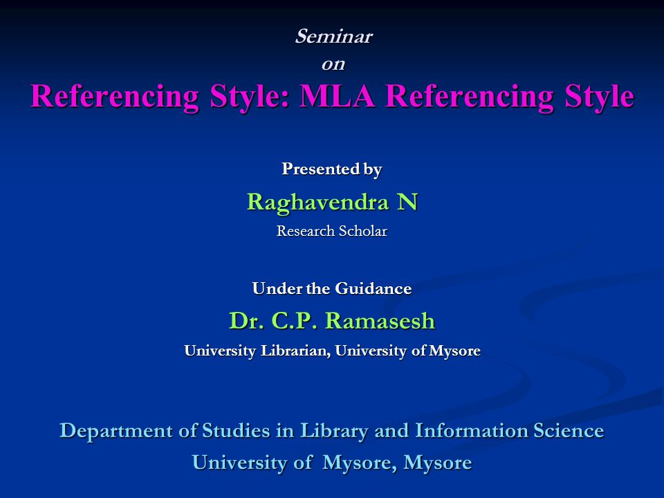 Seminar on Referencing Style: MLA Referencing Style Presented by Raghavendra N Research Scholar Under the Guidance Dr.