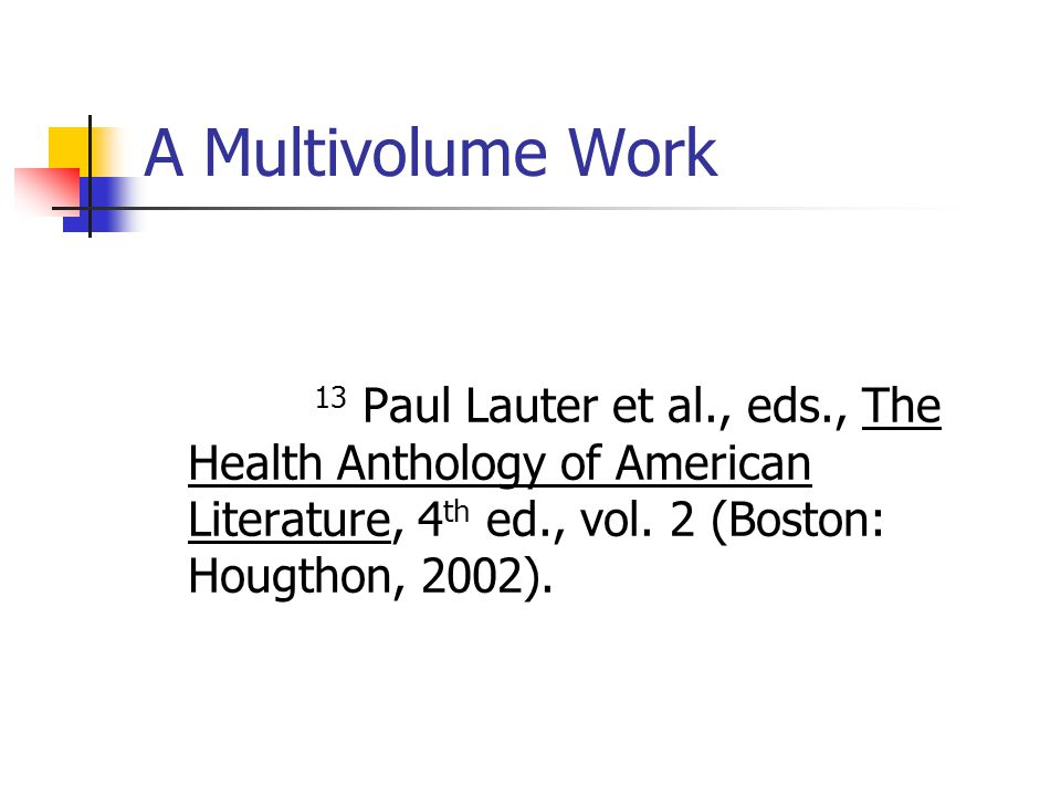 A Multivolume Work 13 Paul Lauter et al., eds., The Health Anthology of American Literature, 4 th ed., vol.