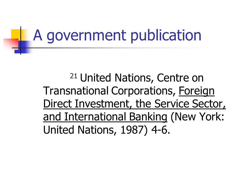 A government publication 21 United Nations, Centre on Transnational Corporations, Foreign Direct Investment, the Service Sector, and International Banking (New York: United Nations, 1987) 4-6.