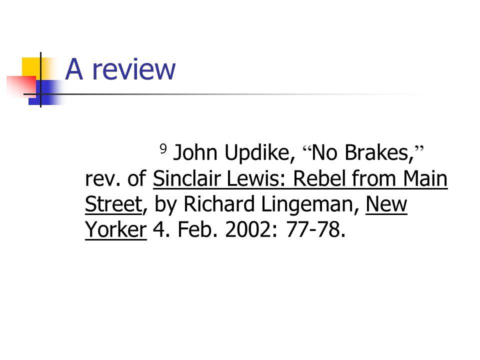 "A review 9 John Updike, "" No Brakes, "" rev. of Sinclair Lewis: Rebel from Main Street, by Richard Lingeman, New Yorker 4. Feb. 2002: 77-78."
