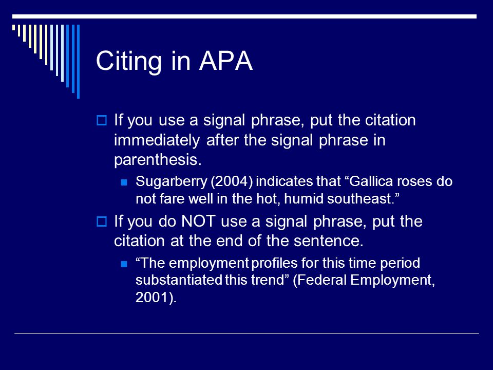 Citing in APA  If you use a signal phrase, put the citation immediately after the signal phrase in parenthesis.