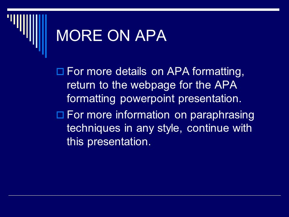 MORE ON APA  For more details on APA formatting, return to the webpage for the APA formatting powerpoint presentation.