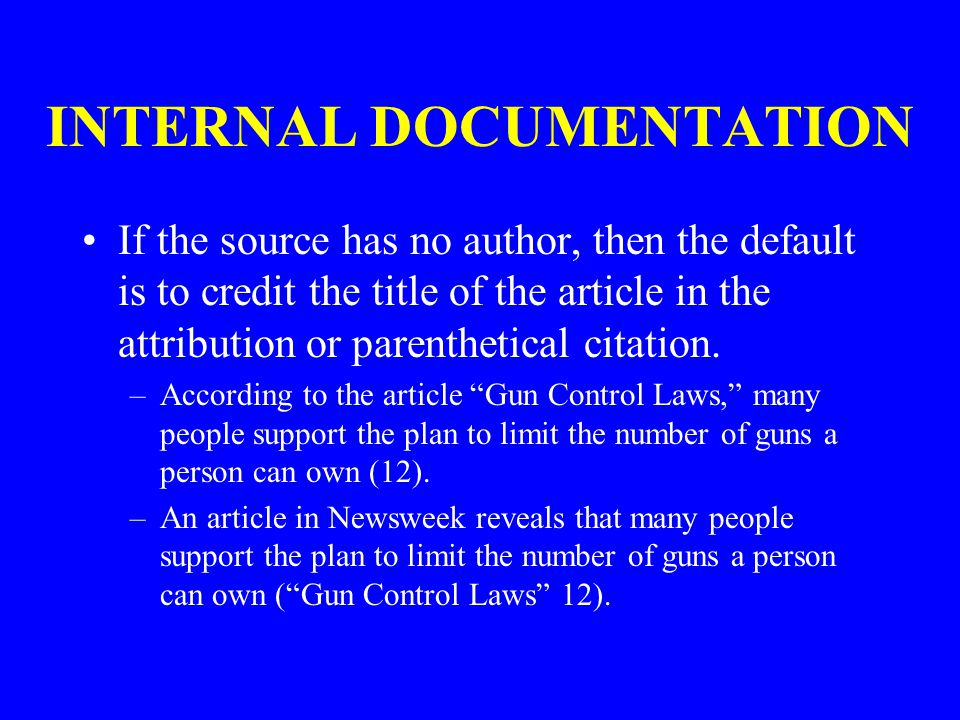 INTERNAL DOCUMENTATION If the source has no author, then the default is to credit the title of the article in the attribution or parenthetical citation.
