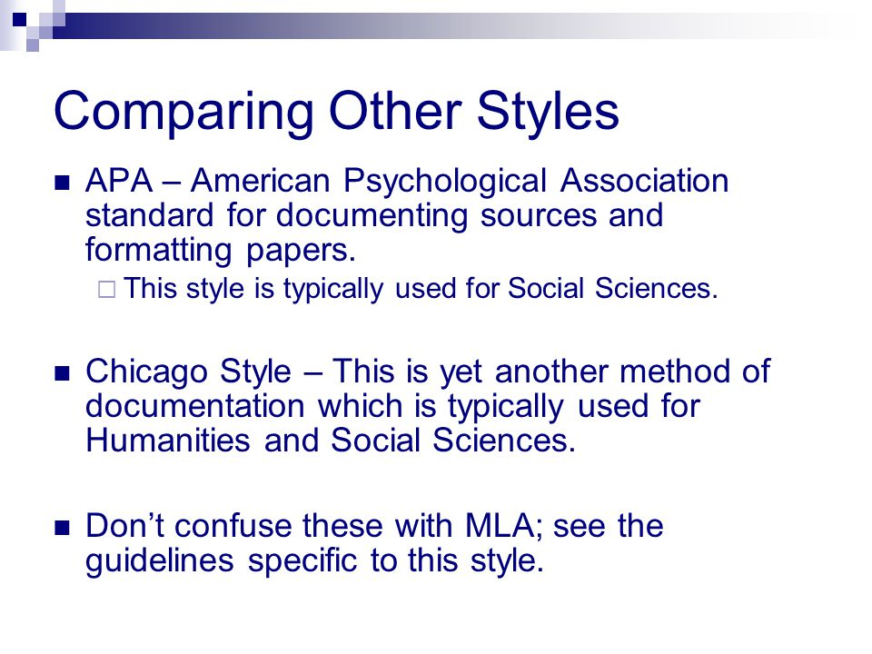 Comparing Other Styles APA – American Psychological Association standard for documenting sources and formatting papers.  This style is typically used