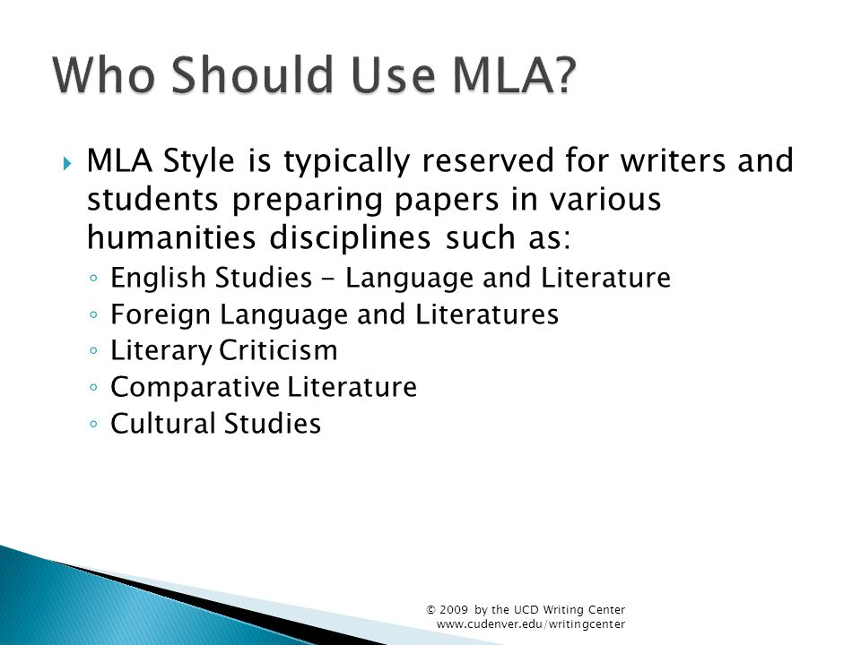  MLA Style is typically reserved for writers and students preparing papers in various humanities disciplines such as: ◦ English Studies - Language an