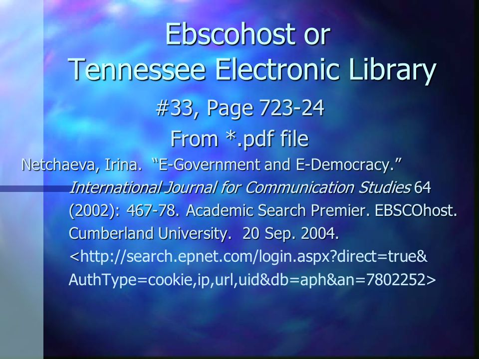 "Ebscohost or Tennessee Electronic Library #33, Page 723-24 From *.pdf file Netchaeva, Irina. ""E-Government and E-Democracy."" International Journal for"