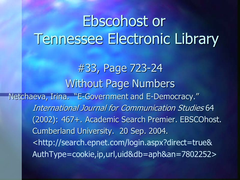 "Ebscohost or Tennessee Electronic Library #33, Page 723-24 Without Page Numbers Netchaeva, Irina. ""E-Government and E-Democracy."" International Journa"