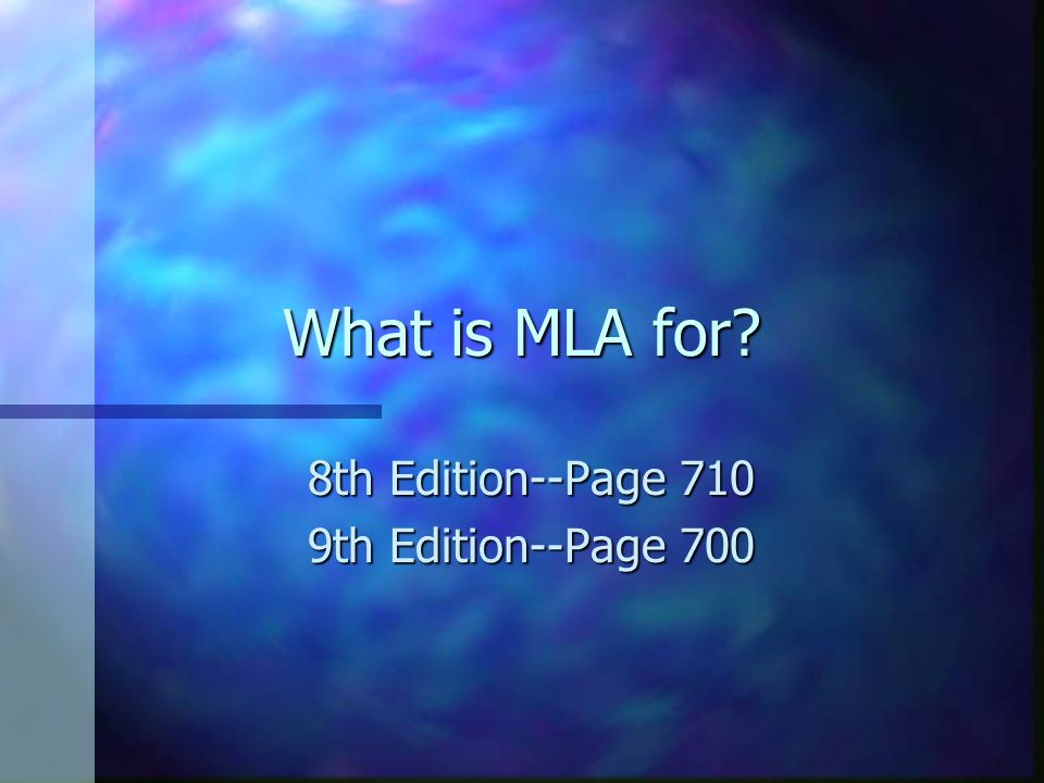 What is MLA for? 8th Edition--Page 710 9th Edition--Page 700