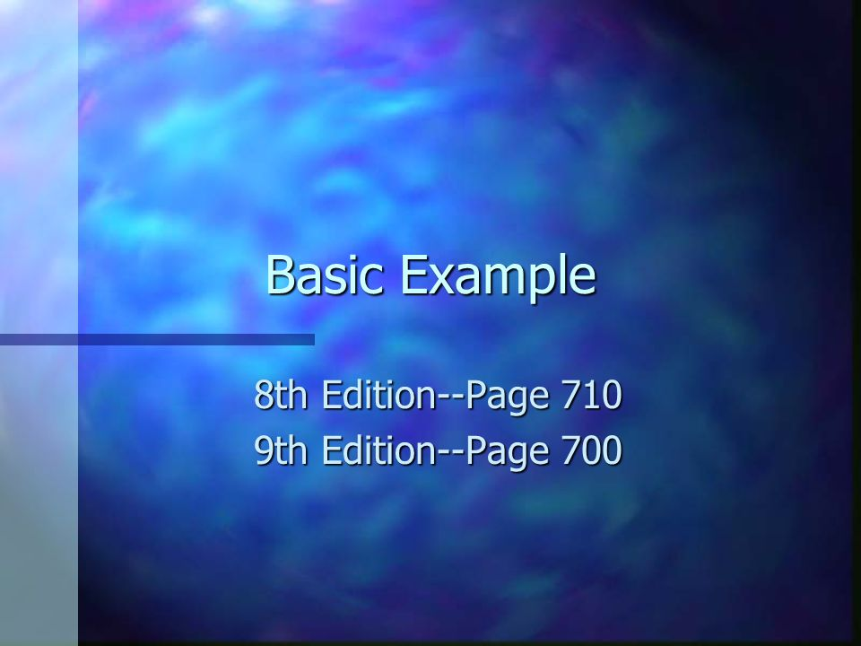 Basic Example 8th Edition--Page 710 9th Edition--Page 700