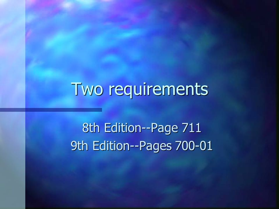 Two requirements 8th Edition--Page 711 9th Edition--Pages 700-01