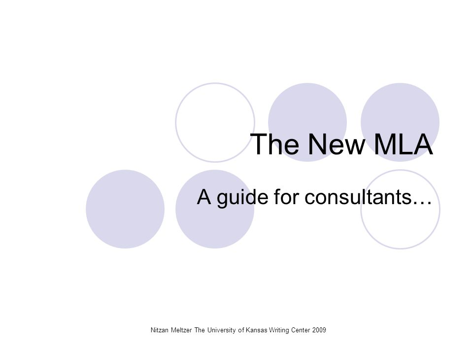 Nitzan Meltzer The University of Kansas Writing Center 2009 The New MLA A guide for consultants…