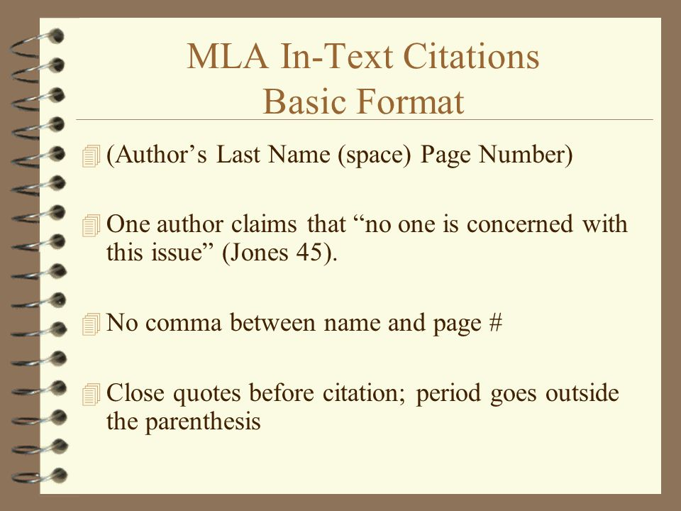 MLA In-Text Citations Basic Format 4 (Author's Last Name (space) Page Number) 4 One author claims that no one is concerned with this issue (Jones 45).