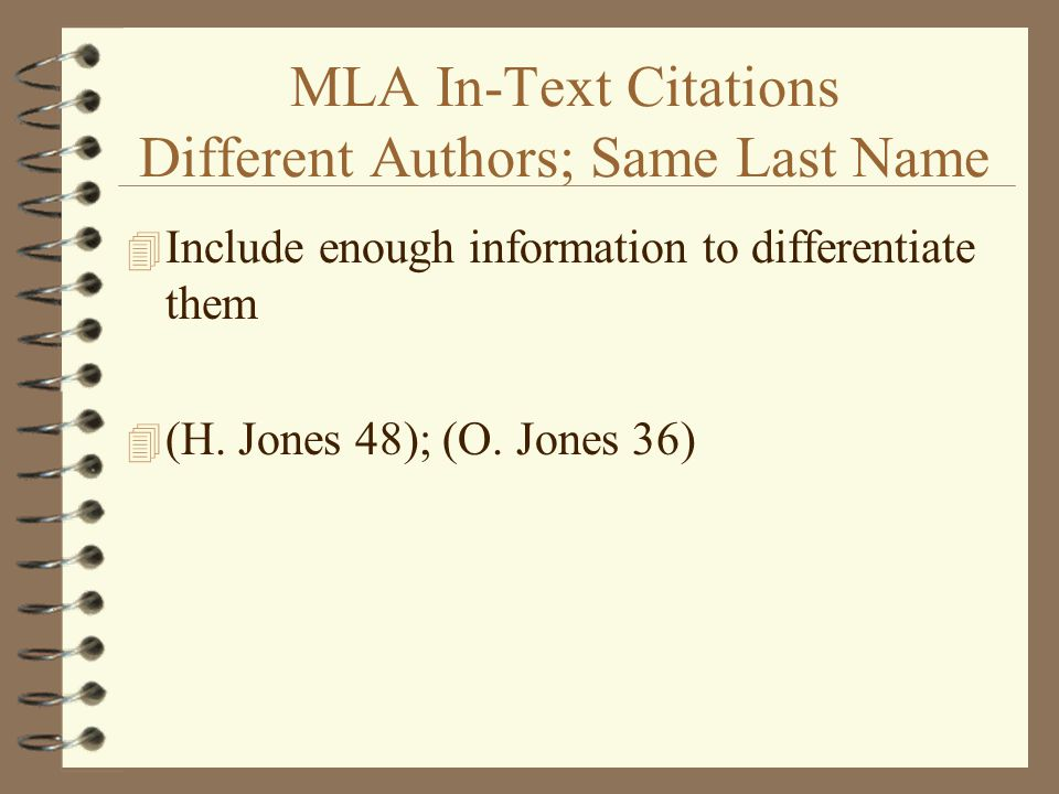 MLA In-Text Citations Different Authors; Same Last Name 4 Include enough information to differentiate them 4 (H.