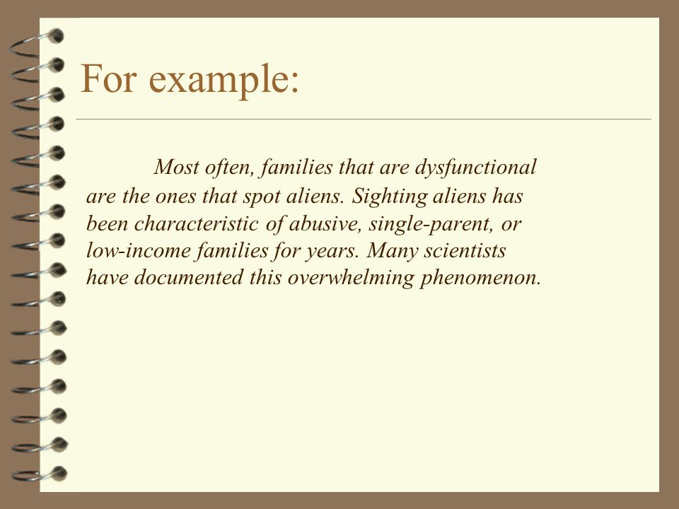 For example: Most often, families that are dysfunctional are the ones that spot aliens.