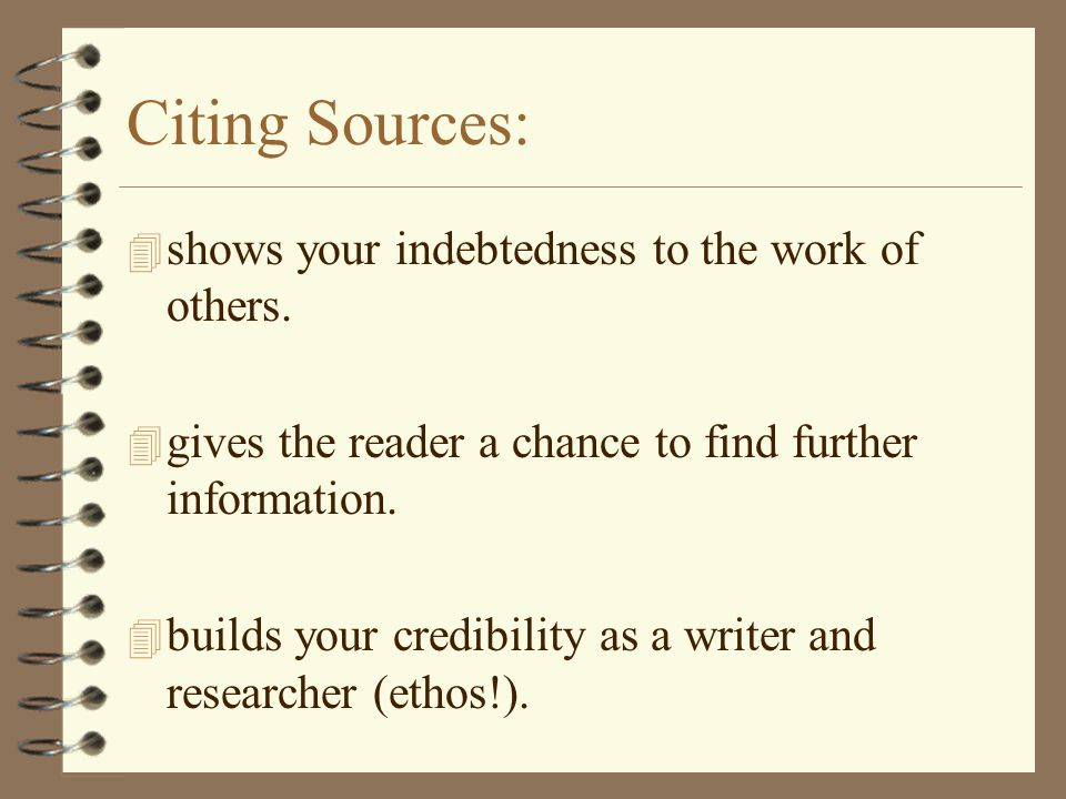Citing Sources: 4 shows your indebtedness to the work of others.